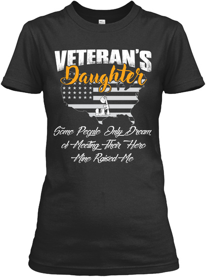 Veteran's Daughter Some People Only Dream Of Meeting Their Hero Mine Raised Me Black T-Shirt Front