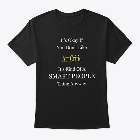 It's Ok If You Don't Like Art Critic It' Black T-Shirt Front