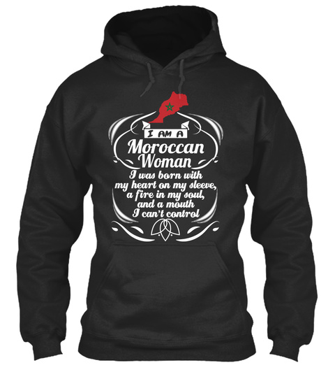 I Am A Moroccan Women I Was Born With My Heart On My Sleeve, A Fire In My Soul, And A Mouth I Can't Control  Jet Black T-Shirt Front