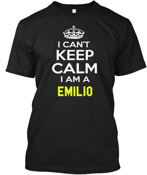I Cant Keep Calm I Am A Emilio Black T-Shirt Front