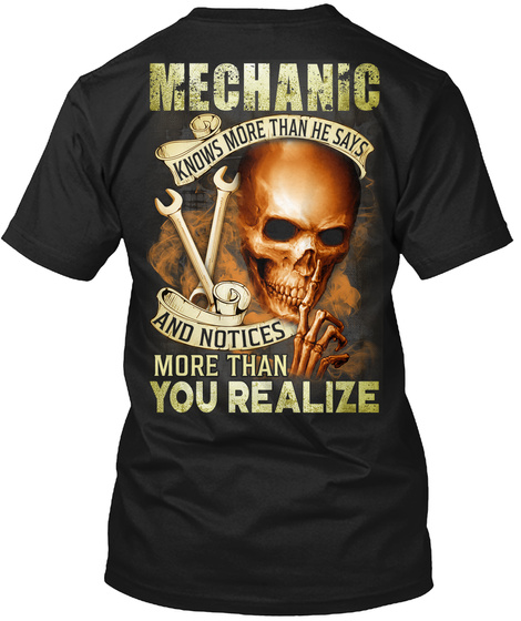 Mechanic Knows More Than He Says And Notices More Than You Realize Black T-Shirt Back