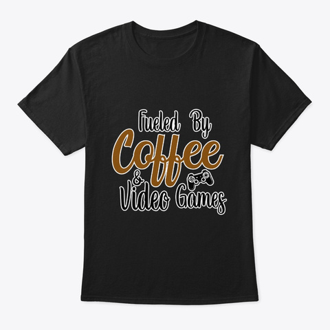 Fueled By Coffee And Video Games Black T-Shirt Front