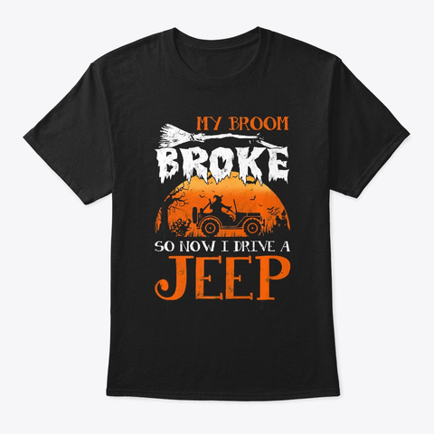 My Broom Broke So Now I Drive A Jeep Fun Black T-Shirt Front