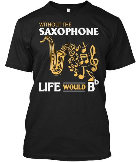 Without Saxophone Life Would Bb Black T-Shirt Front