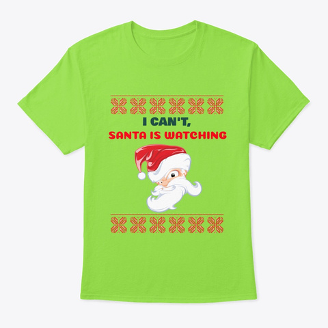 I Can't Santa Is Watching Lime T-Shirt Front