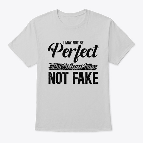 I May Not Be Perfect But Not Fake Light Steel T-Shirt Front