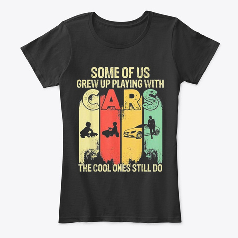 Some Of Us Grew Up Playing With Cars  Black T-Shirt Front