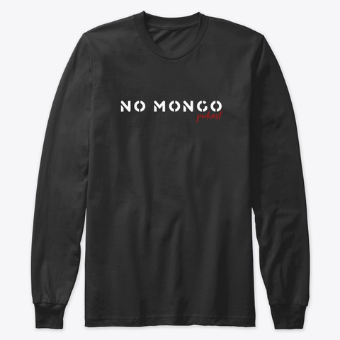 Long Sleeve No Mongo Shirt Black T-Shirt Front