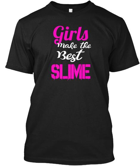 Girls Make Best Slime, Slime Life, Black T-Shirt Front