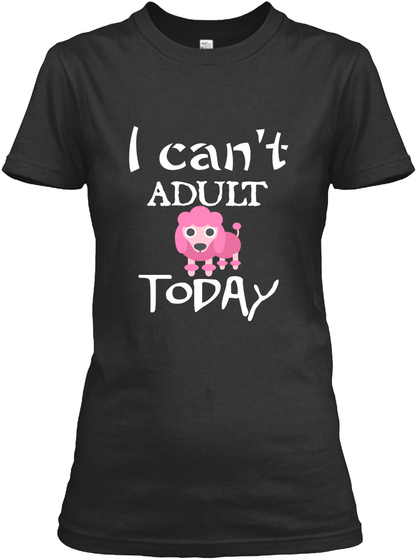 I Can't Adult Today Black T-Shirt Front