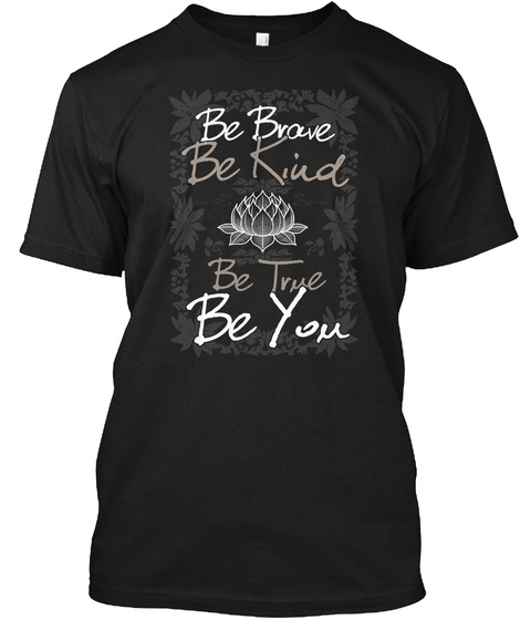 Be Brave Be Kind Be True Be You Black Kaos Front