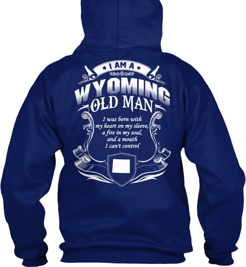 I Am A Wyoming Old Man I Was Born With My Heart On My Sleeve A Fire In My Soul And A Mouth I Can't Control Oxford Navy T-Shirt Back