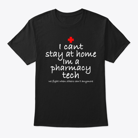 I Cant Stay At Home Im A Pharmacy Tech Black T-Shirt Front