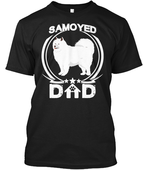 Samoyed Dad Tee Fathers Day Gift Owners Black T-Shirt Front
