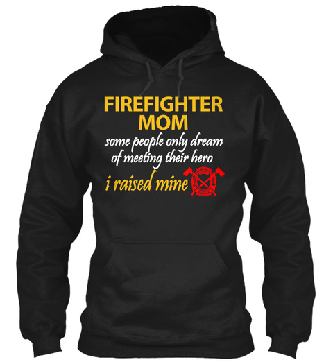 Firefighter Mom Some People Only Dream Of Meeting Their Hero I Raised Mine  Black Maglietta Front
