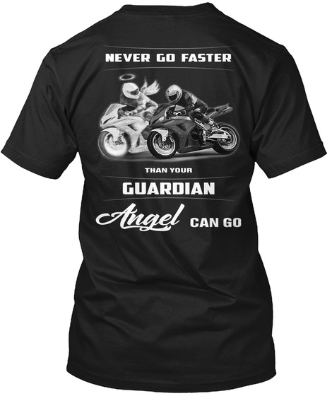Never Go Faster Than Your Guardian Angel Can Go Black T-Shirt Back