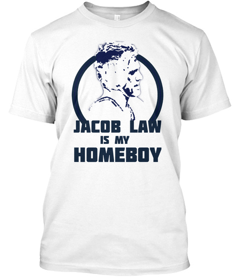 Jacob Law Is My Homeboy White T-Shirt Front
