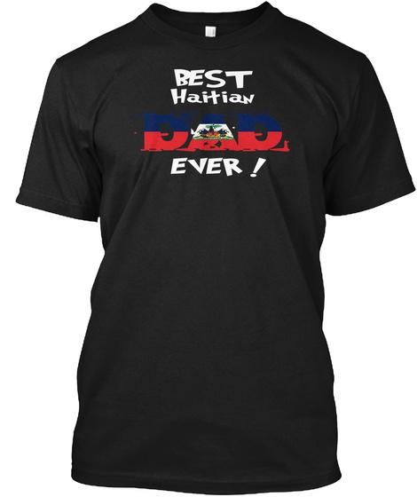 Best Haitian Dad Ever! T Shirt Black T-Shirt Front