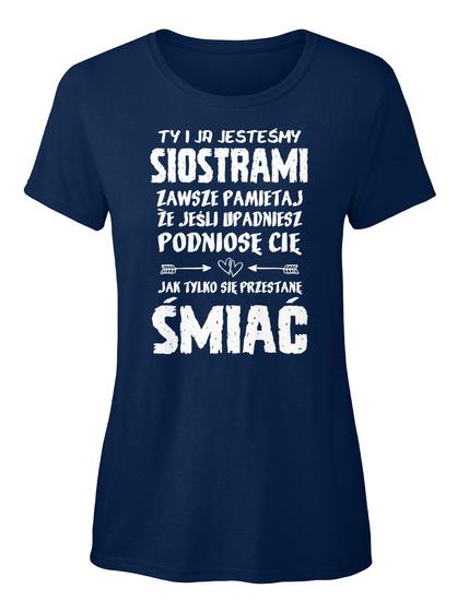 Ty I Jr Jestesmy Siostrami Zawsze Pamietaj Ze Jesli Upadniesz Podniose Cle Jak Tylko Sie Przestane Smiac Navy T-Shirt Front