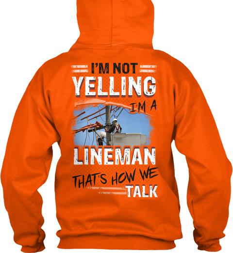 I'm Not Yelling I'm A Lineman Thats How We Talk Safety Orange T-Shirt Back