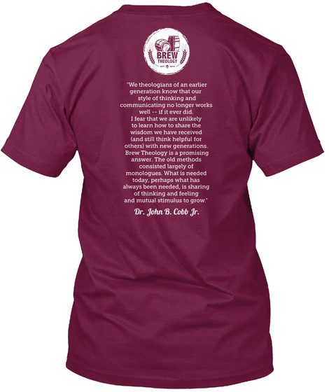 """We Theologians Of An Earlier  Generation Know That Our  Style Of Thinking And  Communicating No Longer Works  Well... Cranberry T-Shirt Back"