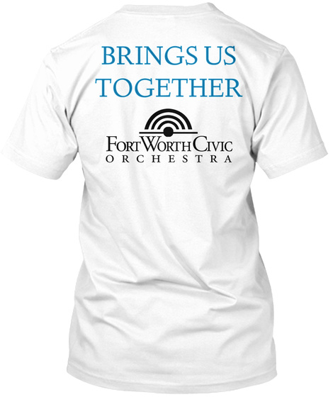Brings Us Together Fort Worth Civic Orchestra White T-Shirt Back