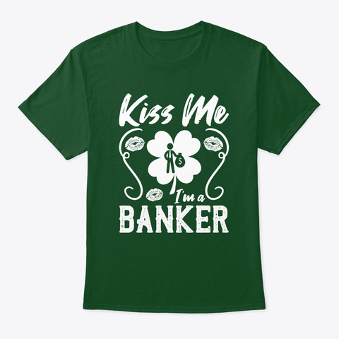Kiss Me I'm A Banker T Shirt Deep Forest T-Shirt Front