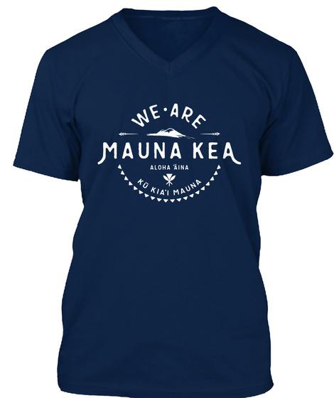 We Are Mauna Kea Aloha Aina Ku Kiai Mauna Navy T-Shirt Front