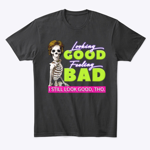 Looking Good Feeling Bad By Dasharez0 Ne Black T-Shirt Front