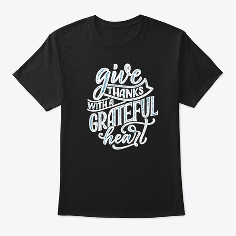 Give Thanks Grateful Heart  Thanksgiving Black T-Shirt Front