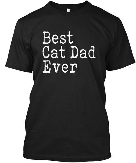 1bbfd4b3d Best Cat Dad Ever Men's Products from BEST CAT DAD EVER TSHIRT ...
