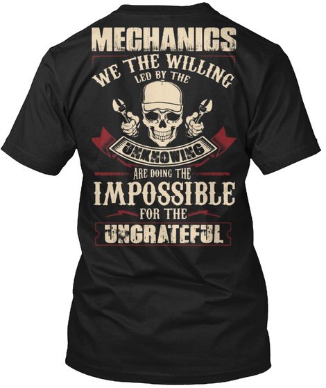 Mechanics We The Willing Led By The Unknowing Are Doing The Impossible For The Ungrateful Black T-Shirt Back