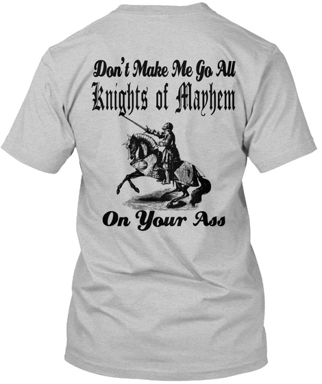Don't Make Me Go All Knights Of Mayhem On Your Ass Light Heather Grey  T-Shirt Back