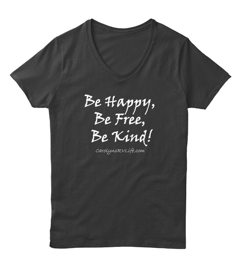 Be Happy, Be Free, Be Kind! Carolynsrvlife.Com Black T-Shirt Front