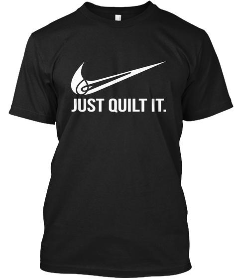 Just Quilt It. Black T-Shirt Front