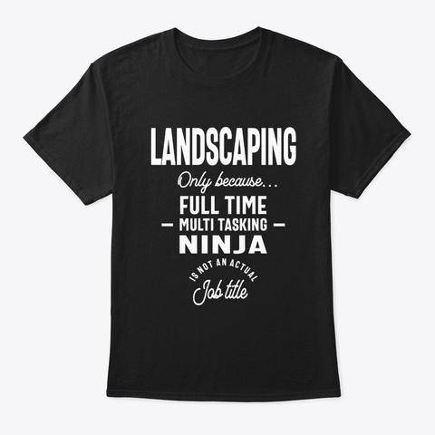Landscaping Job Title Gift Black T-Shirt Front