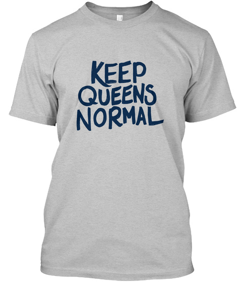 Keep Queens Normal  Light Heather Grey  T-Shirt Front