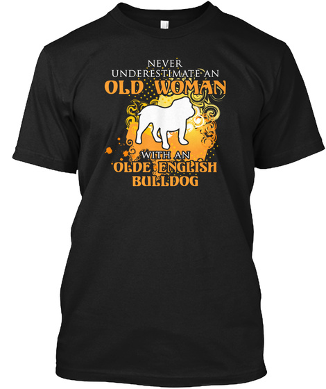 Never Underestimate An Old Woman With An Olde English Bulldog Black T-Shirt Front
