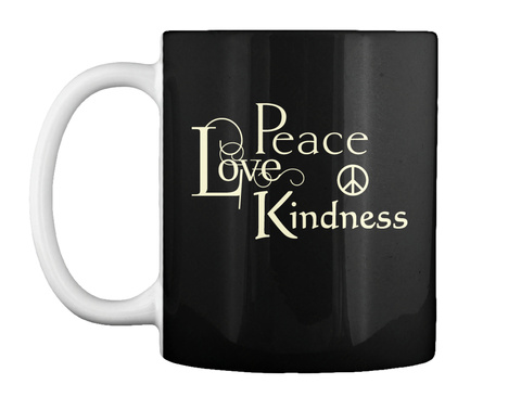 Peace Love Kindness Mug Black T-Shirt Front