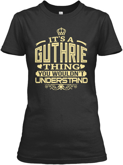 It's A Guthrie Thing You Wouldn't Understand Black T-Shirt Front