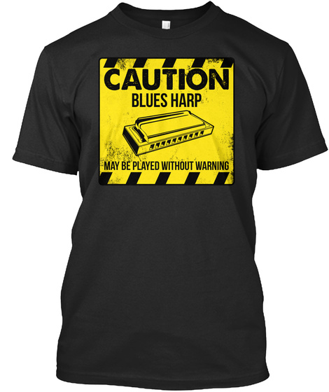 Caution Blues Harp May Be Played Without Warning Black T-Shirt Front
