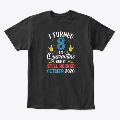 I Turned 8 In Quarantine October 2020 Black T-Shirt Front