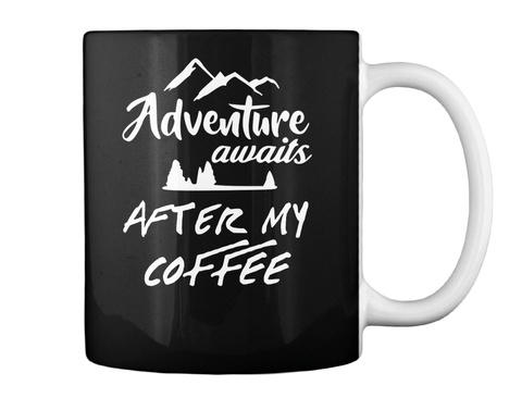 Adventure Awaits After My Coffee Mug Black T-Shirt Back