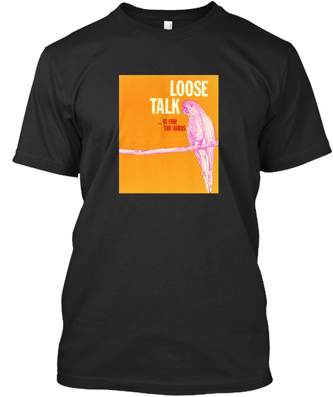 Loose Talk Is For The Birds Black T-Shirt Front