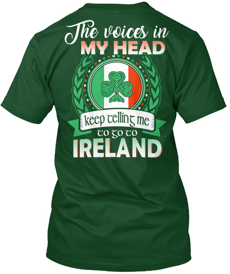 The Voices In My Head Keep Telling Me To Go To Ireland Deep Forest T-Shirt Back
