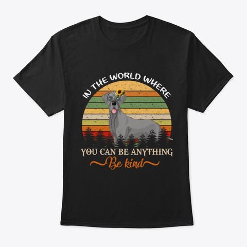 Great Dane You Can Be Anything Black T-Shirt Front