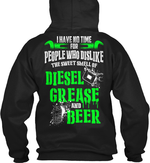 Mechanic I Have No Time For People Who Dislike The Sweet Smell Of Diesel Grease And Beer Black Sweatshirt Back