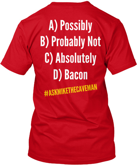 A) Possibly B) Probably Not C) Absolutely D) Bacon #Askmikethecaveman Red T-Shirt Back