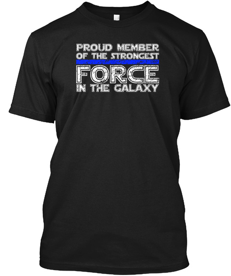 Proud Member Of The Strongest Force In The Galaxy Black T-Shirt Front