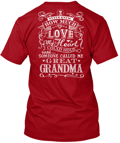Never Knew How Much Love My Heart Could Hold Untill ... Someone Called Me Great Grandma Deep Red T-Shirt Back